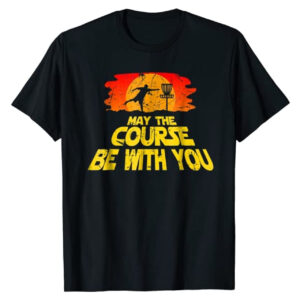 """""""May The Course Be With You"""" Disc Golf T-Shirt"""